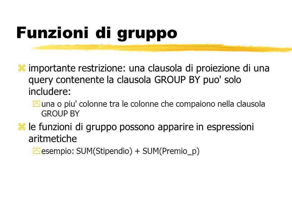 Funzioni di gruppo zimportante restrizione: una clausola di proiezione di una query contenente la clausola GROUP BY puo' solo includere: yuna o piu' c