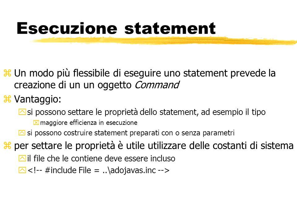 Esecuzione statement zUn modo più flessibile di eseguire uno statement prevede la creazione di un un oggetto Command zVantaggio: ysi possono settare l