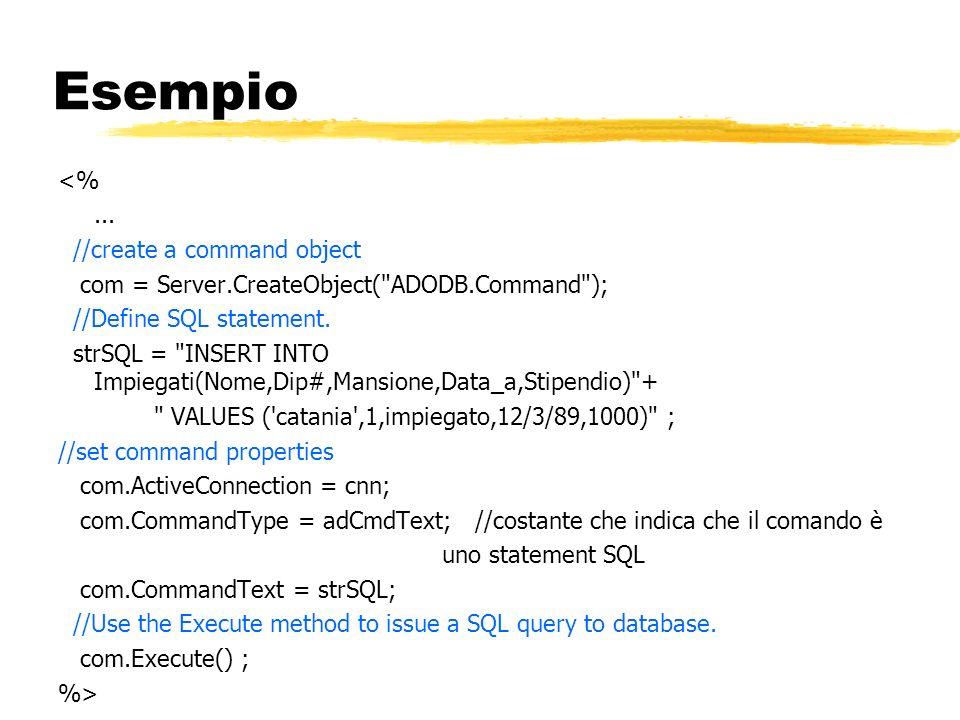 Esempio <%... //create a command object com = Server.CreateObject(