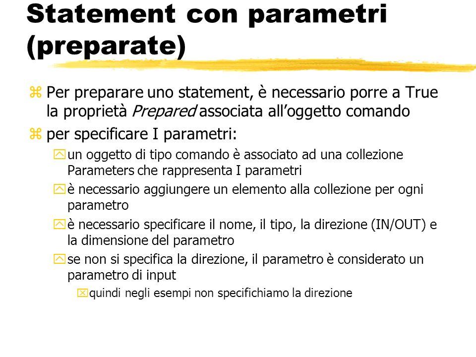 Statement con parametri (preparate) zPer preparare uno statement, è necessario porre a True la proprietà Prepared associata alloggetto comando zper sp