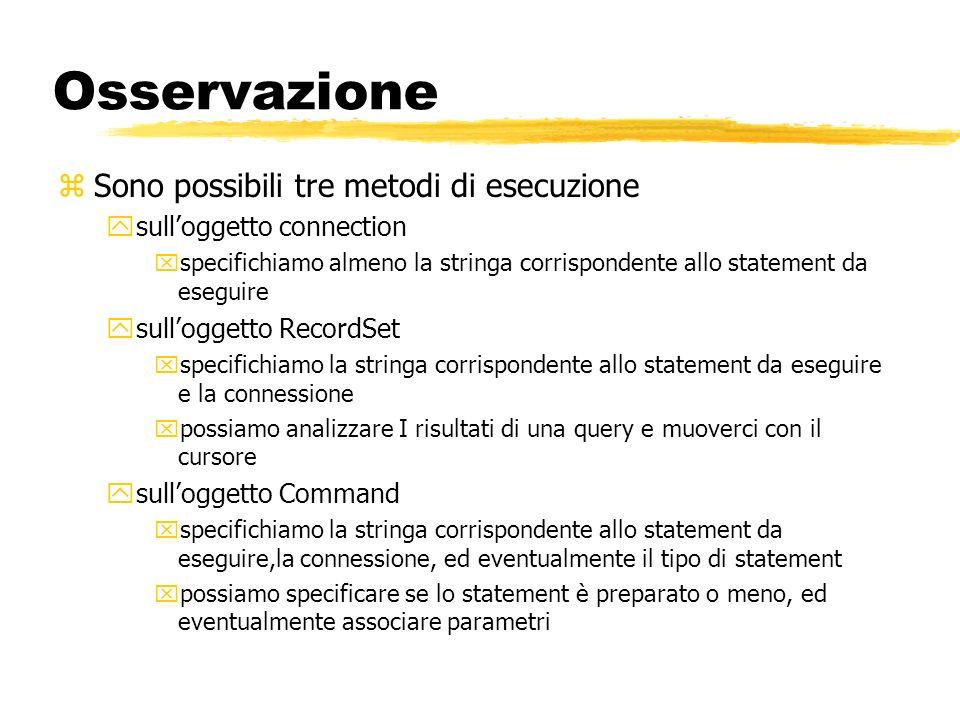 Osservazione zSono possibili tre metodi di esecuzione ysulloggetto connection xspecifichiamo almeno la stringa corrispondente allo statement da esegui