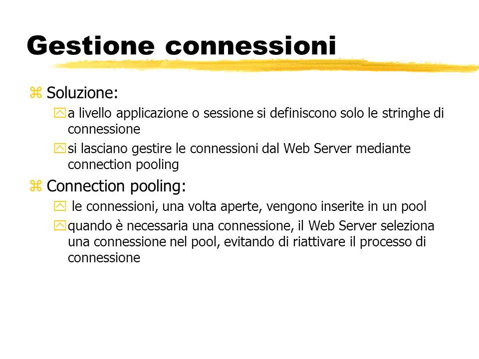 Gestione connessioni zSoluzione: ya livello applicazione o sessione si definiscono solo le stringhe di connessione ysi lasciano gestire le connessioni