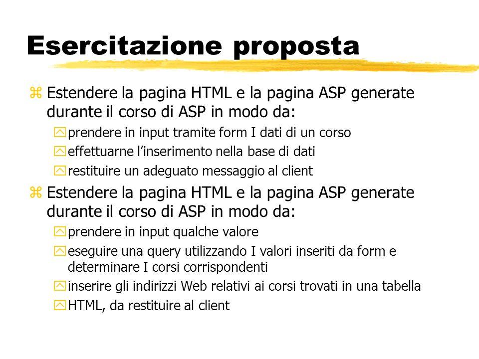 Esercitazione proposta zEstendere la pagina HTML e la pagina ASP generate durante il corso di ASP in modo da: yprendere in input tramite form I dati d