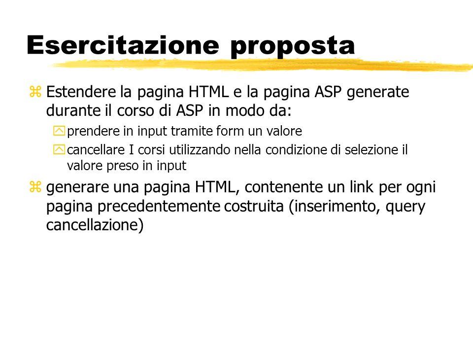 Esercitazione proposta zEstendere la pagina HTML e la pagina ASP generate durante il corso di ASP in modo da: yprendere in input tramite form un valor
