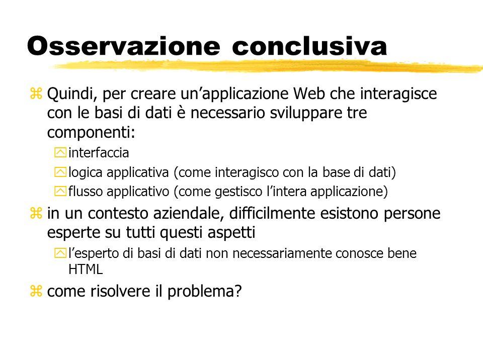 Osservazione conclusiva zQuindi, per creare unapplicazione Web che interagisce con le basi di dati è necessario sviluppare tre componenti: yinterfacci