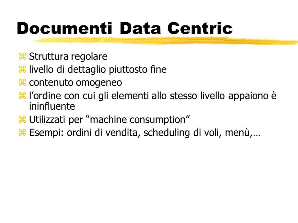 Documenti Data Centric zStruttura regolare zlivello di dettaglio piuttosto fine zcontenuto omogeneo zlordine con cui gli elementi allo stesso livello