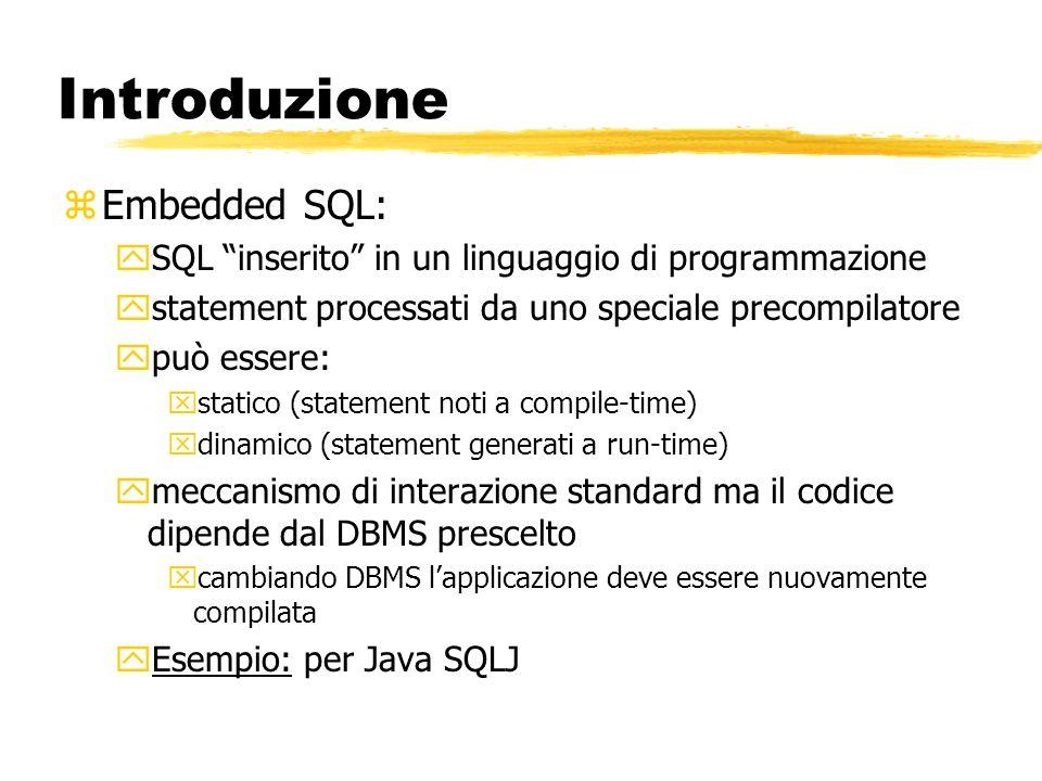 Introduzione zEmbedded SQL: ySQL inserito in un linguaggio di programmazione ystatement processati da uno speciale precompilatore ypuò essere: xstatic