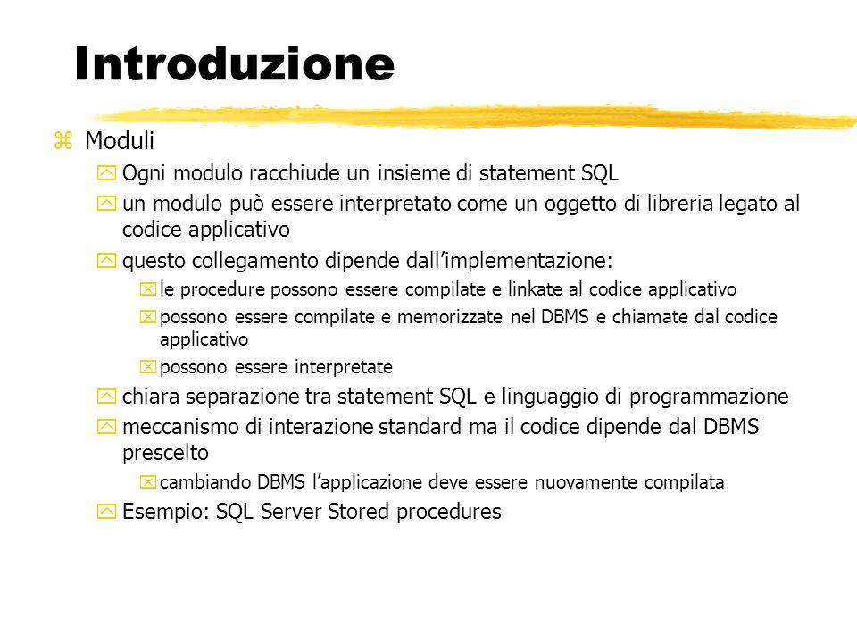 Introduzione zModuli yOgni modulo racchiude un insieme di statement SQL yun modulo può essere interpretato come un oggetto di libreria legato al codic