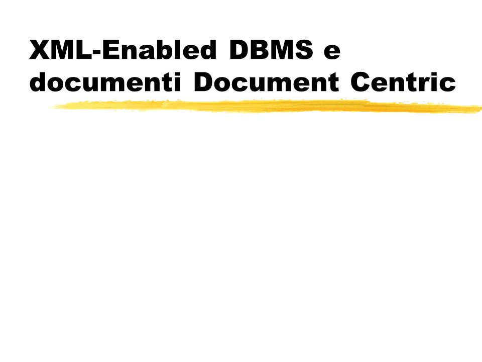 XML-Enabled DBMS e documenti Document Centric