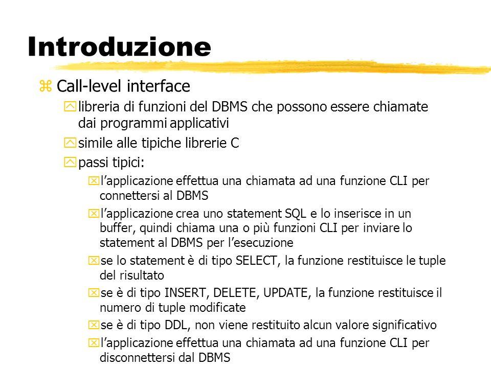 Introduzione zCall-level interface ylibreria di funzioni del DBMS che possono essere chiamate dai programmi applicativi ysimile alle tipiche librerie