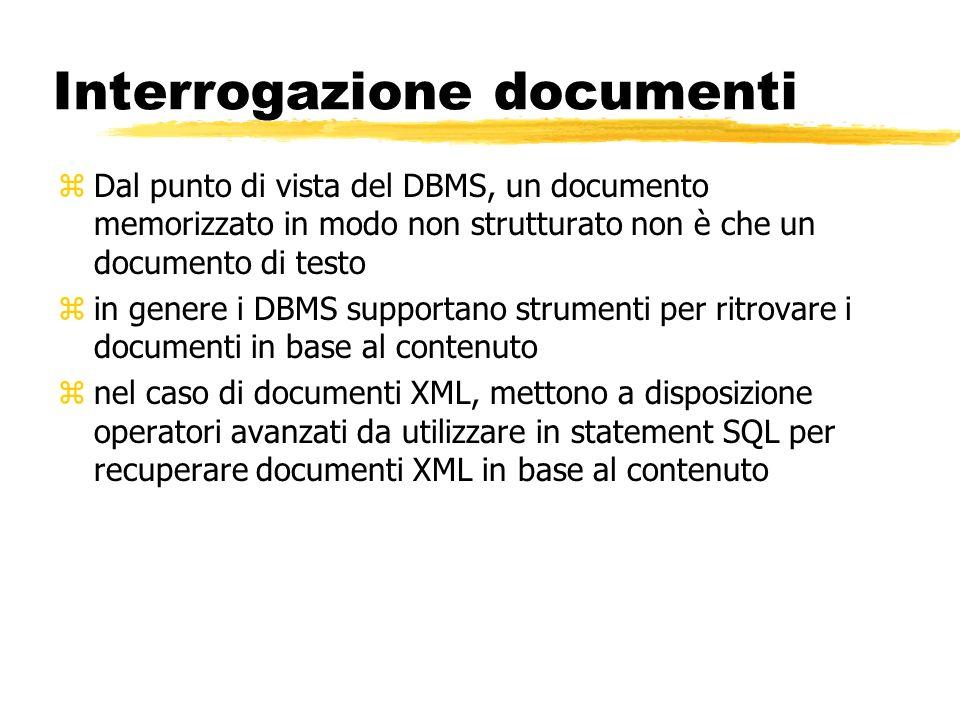 Interrogazione documenti zDal punto di vista del DBMS, un documento memorizzato in modo non strutturato non è che un documento di testo zin genere i D