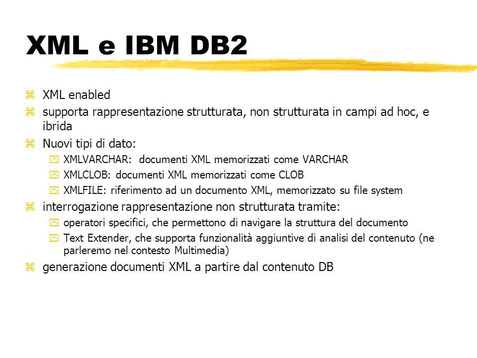 XML e IBM DB2 zXML enabled zsupporta rappresentazione strutturata, non strutturata in campi ad hoc, e ibrida zNuovi tipi di dato: yXMLVARCHAR: documen