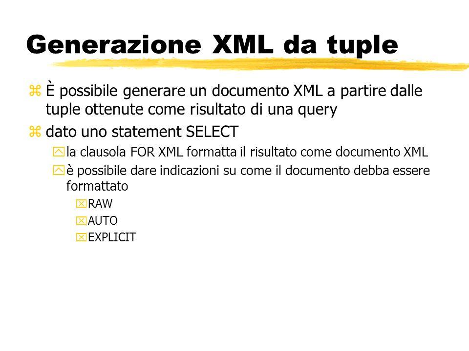 Generazione XML da tuple zÈ possibile generare un documento XML a partire dalle tuple ottenute come risultato di una query zdato uno statement SELECT