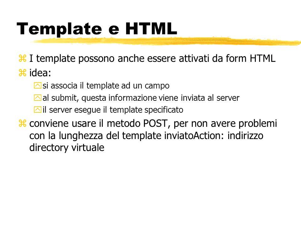 Template e HTML zI template possono anche essere attivati da form HTML zidea: ysi associa il template ad un campo yal submit, questa informazione vien