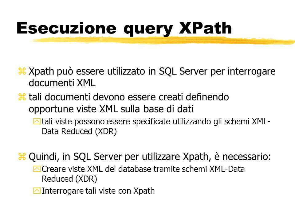 Esecuzione query XPath zXpath può essere utilizzato in SQL Server per interrogare documenti XML ztali documenti devono essere creati definendo opportu