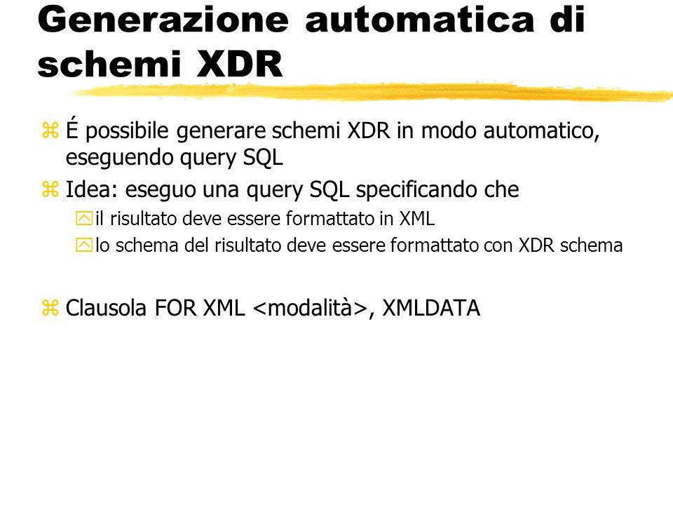 Generazione automatica di schemi XDR zÉ possibile generare schemi XDR in modo automatico, eseguendo query SQL zIdea: eseguo una query SQL specificando
