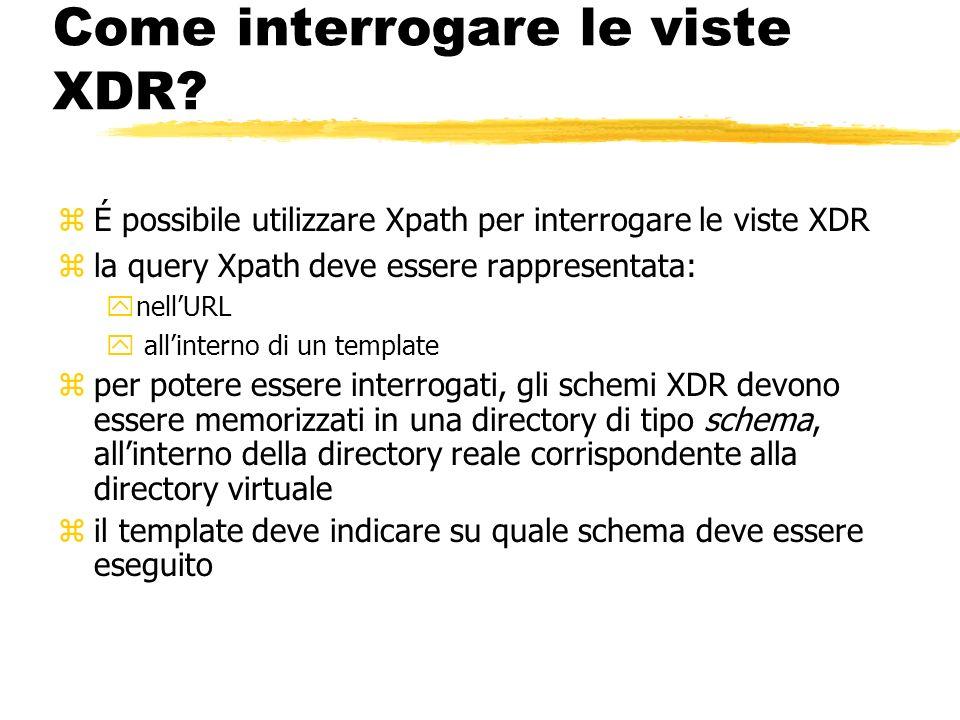 Come interrogare le viste XDR? zÉ possibile utilizzare Xpath per interrogare le viste XDR zla query Xpath deve essere rappresentata: ynellURL y allint