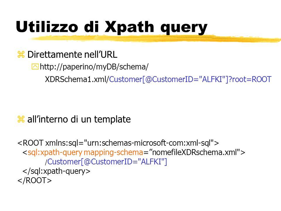 Utilizzo di Xpath query zDirettamente nellURL yhttp://paperino/myDB/schema/ XDRSchema1.xml/Customer[@CustomerID=