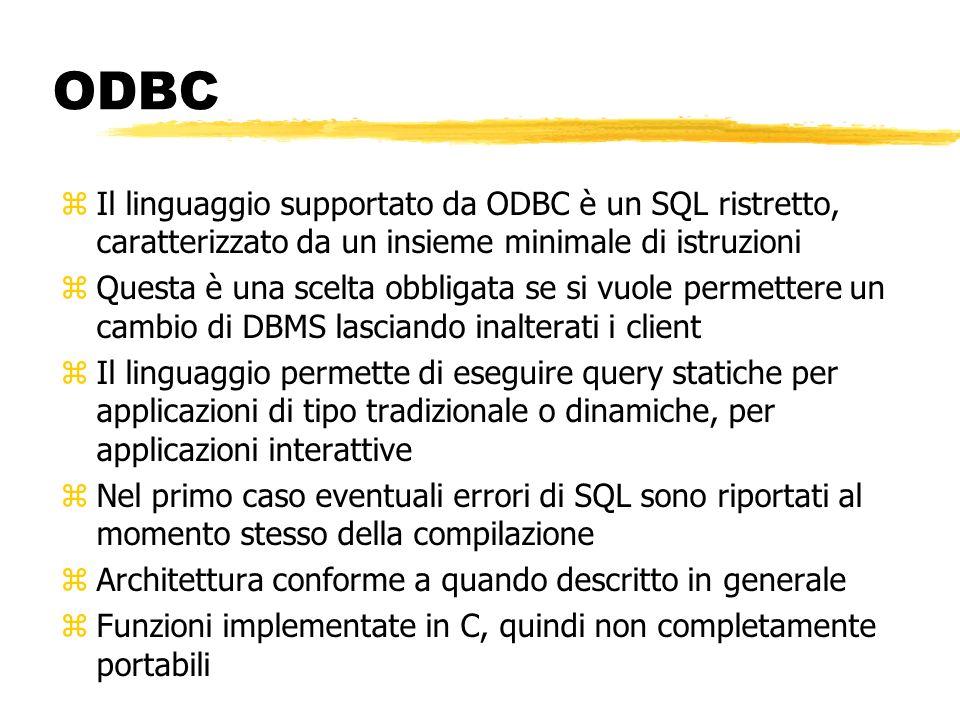 ODBC zIl linguaggio supportato da ODBC è un SQL ristretto, caratterizzato da un insieme minimale di istruzioni zQuesta è una scelta obbligata se si vu