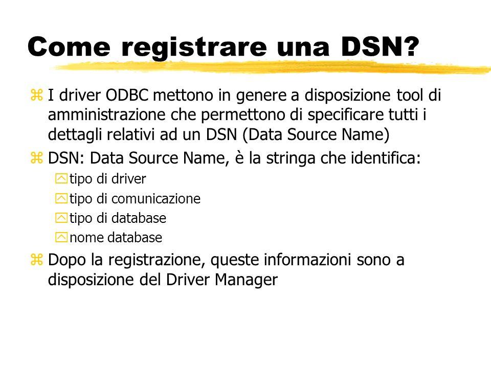 Come registrare una DSN? zI driver ODBC mettono in genere a disposizione tool di amministrazione che permettono di specificare tutti i dettagli relati