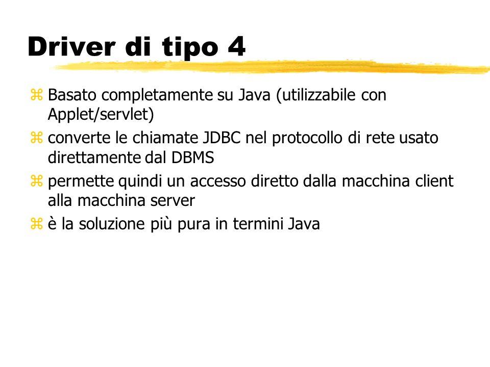 Driver di tipo 4 zBasato completamente su Java (utilizzabile con Applet/servlet) zconverte le chiamate JDBC nel protocollo di rete usato direttamente