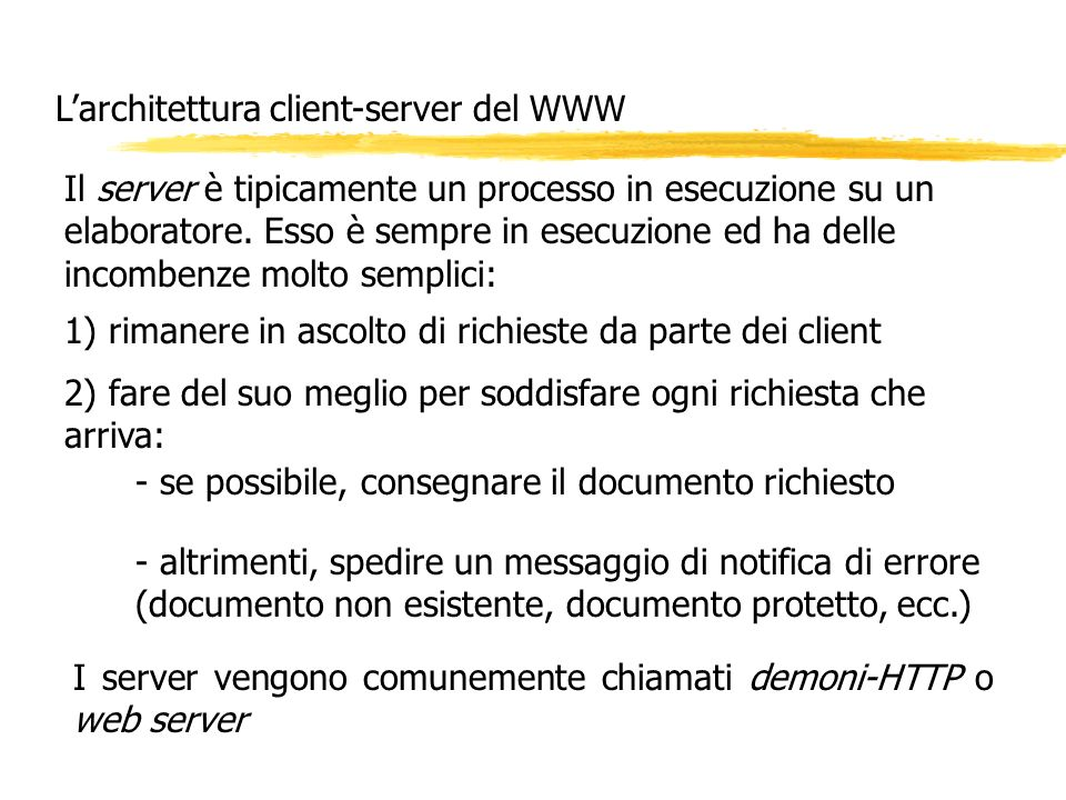 Il server è tipicamente un processo in esecuzione su un elaboratore. Esso è sempre in esecuzione ed ha delle incombenze molto semplici: 1) rimanere in