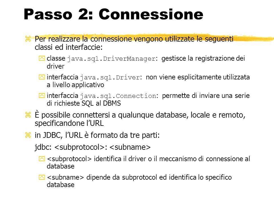 Passo 2: Connessione zPer realizzare la connessione vengono utilizzate le seguenti classi ed interfaccie: classe java.sql.DriverManager : gestisce la
