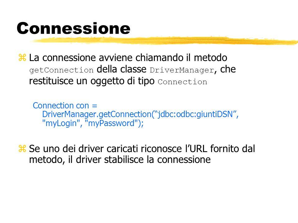Connessione La connessione avviene chiamando il metodo getConnection della classe DriverManager, che restituisce un oggetto di tipo Connection Connect
