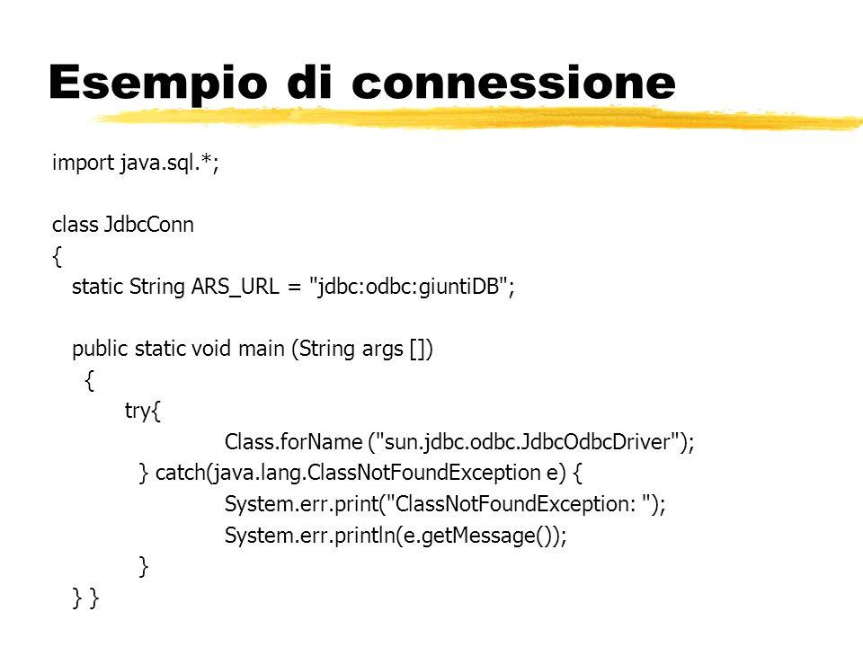 Esempio di connessione import java.sql.*; class JdbcConn { static String ARS_URL =