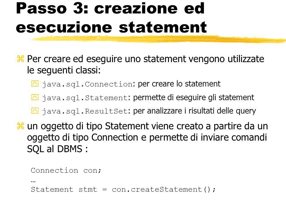 Passo 3: creazione ed esecuzione statement zPer creare ed eseguire uno statement vengono utilizzate le seguenti classi: java.sql.Connection : per crea