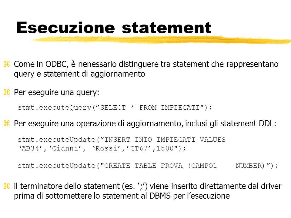 Esecuzione statement zCome in ODBC, è nenessario distinguere tra statement che rappresentano query e statement di aggiornamento Per eseguire una query
