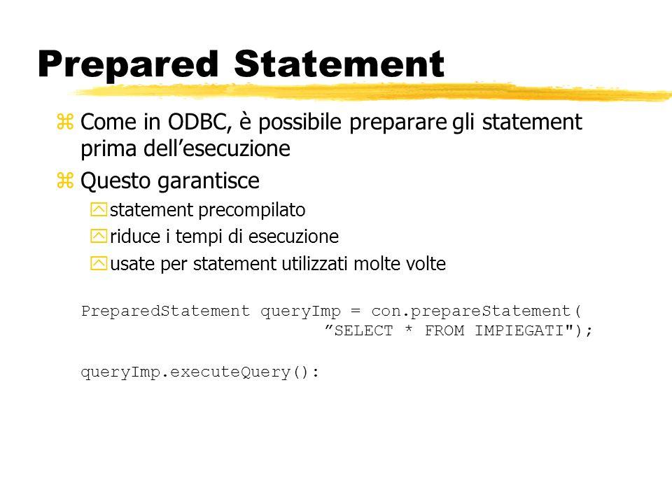 Prepared Statement zCome in ODBC, è possibile preparare gli statement prima dellesecuzione zQuesto garantisce ystatement precompilato yriduce i tempi