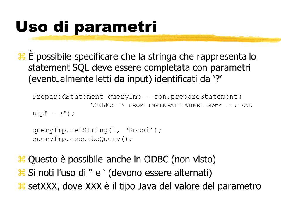Uso di parametri zÈ possibile specificare che la stringa che rappresenta lo statement SQL deve essere completata con parametri (eventualmente letti da