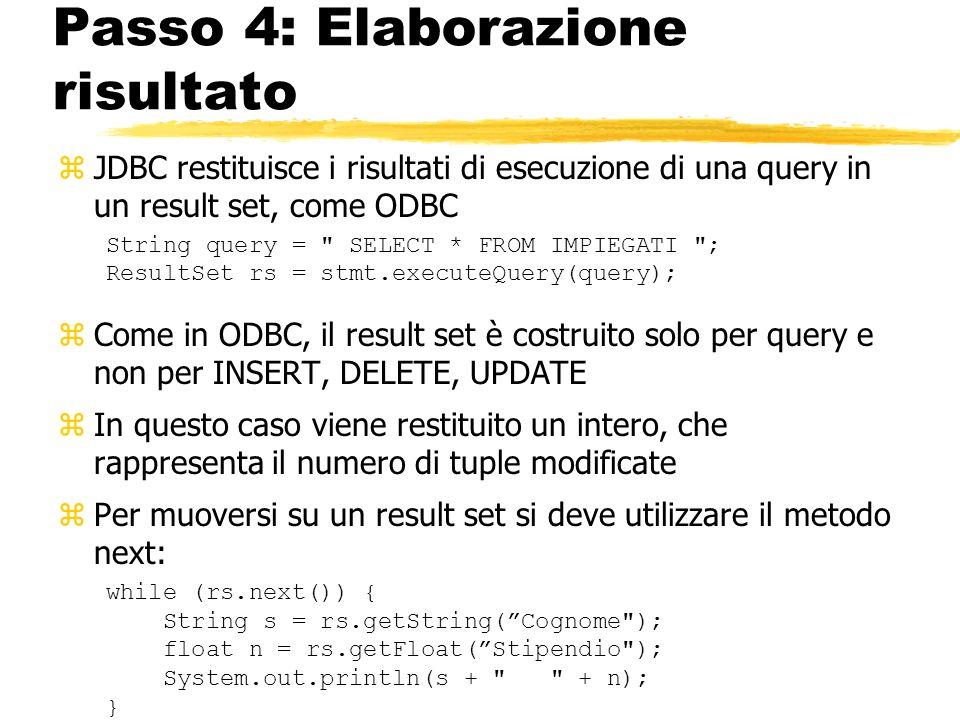 Passo 4: Elaborazione risultato zJDBC restituisce i risultati di esecuzione di una query in un result set, come ODBC String query =