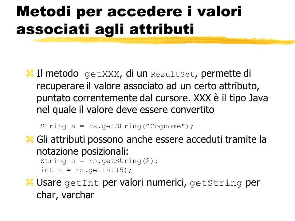 Metodi per accedere i valori associati agli attributi Il metodo getXXX, di un ResultSet, permette di recuperare il valore associato ad un certo attrib