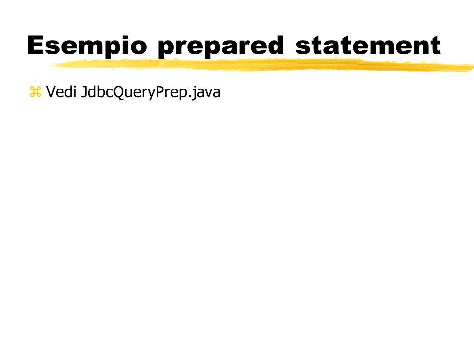 Esempio prepared statement zVedi JdbcQueryPrep.java