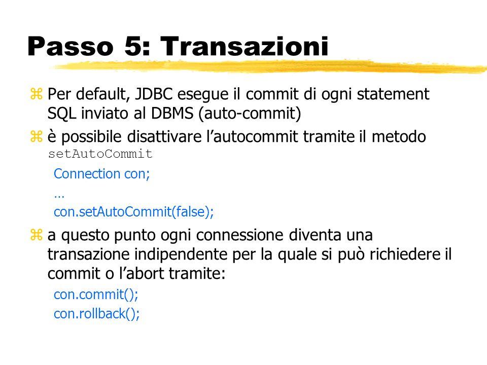 Passo 5: Transazioni zPer default, JDBC esegue il commit di ogni statement SQL inviato al DBMS (auto-commit) è possibile disattivare lautocommit trami