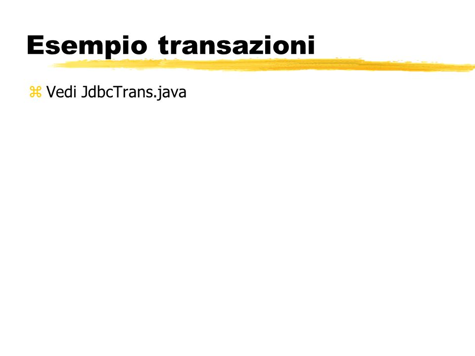 Esempio transazioni zVedi JdbcTrans.java