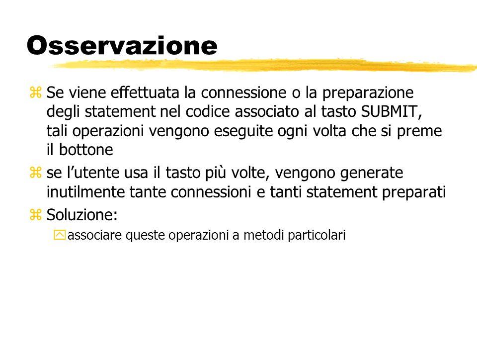 Osservazione zSe viene effettuata la connessione o la preparazione degli statement nel codice associato al tasto SUBMIT, tali operazioni vengono esegu