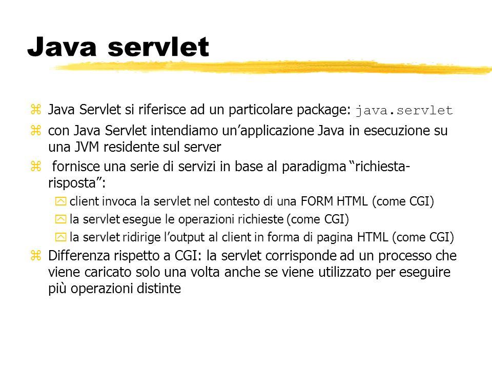 Java servlet Java Servlet si riferisce ad un particolare package: java.servlet zcon Java Servlet intendiamo unapplicazione Java in esecuzione su una J