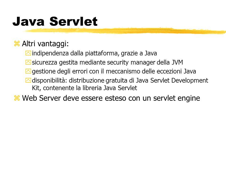 Java Servlet zAltri vantaggi: yindipendenza dalla piattaforma, grazie a Java ysicurezza gestita mediante security manager della JVM ygestione degli er