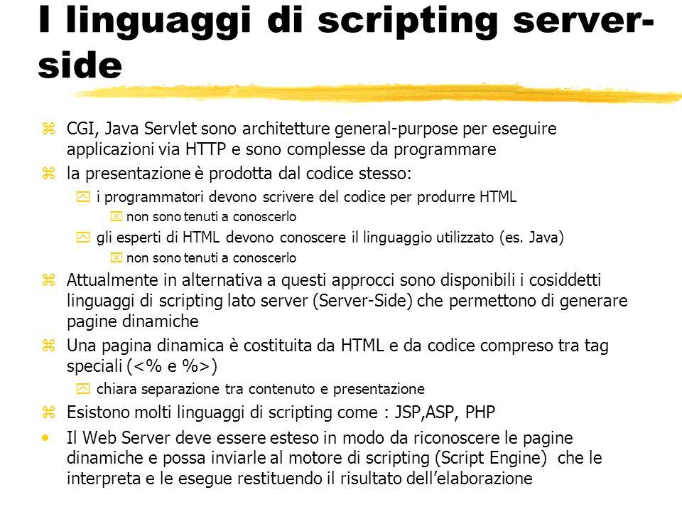 I linguaggi di scripting server- side zCGI, Java Servlet sono architetture general-purpose per eseguire applicazioni via HTTP e sono complesse da prog