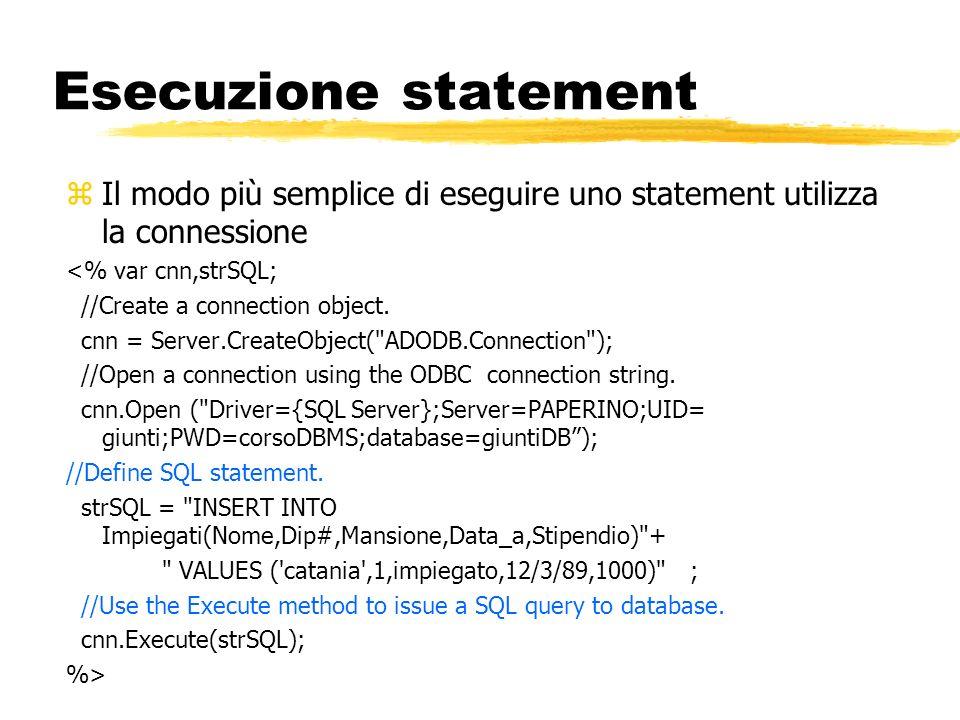 Esecuzione statement zIl modo più semplice di eseguire uno statement utilizza la connessione <% var cnn,strSQL; //Create a connection object. cnn = Se