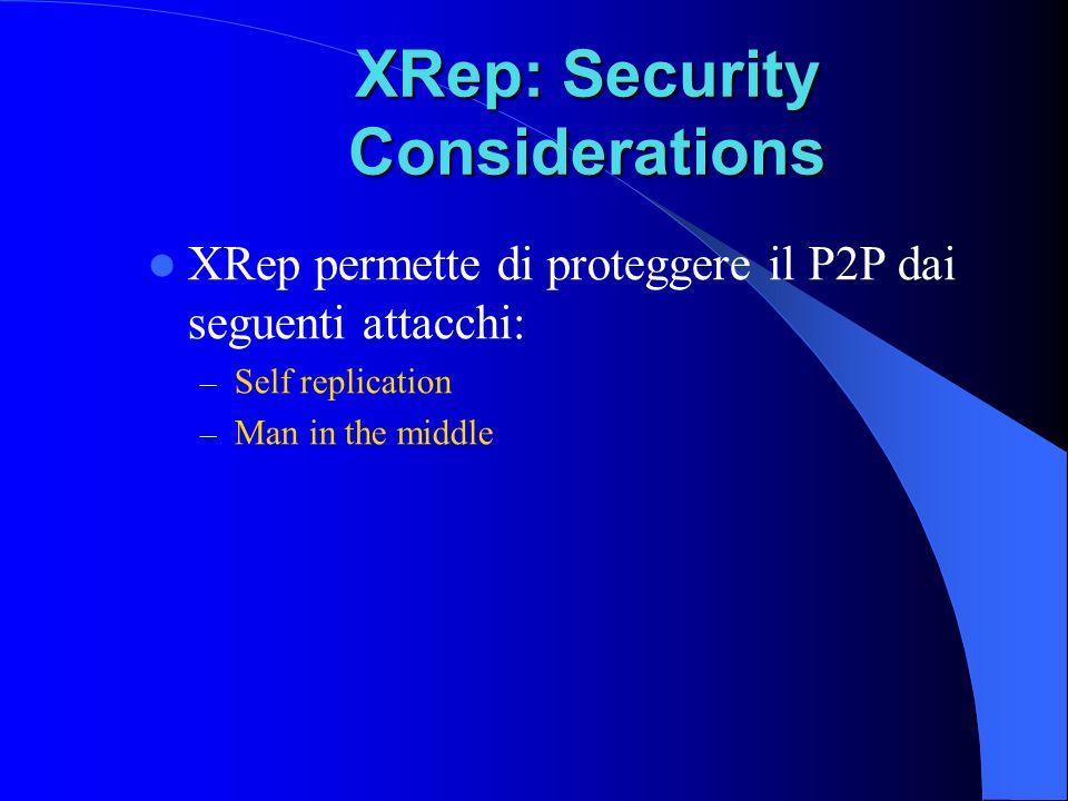 XRep: Security Considerations XRep permette di proteggere il P2P dai seguenti attacchi: – Self replication – Man in the middle