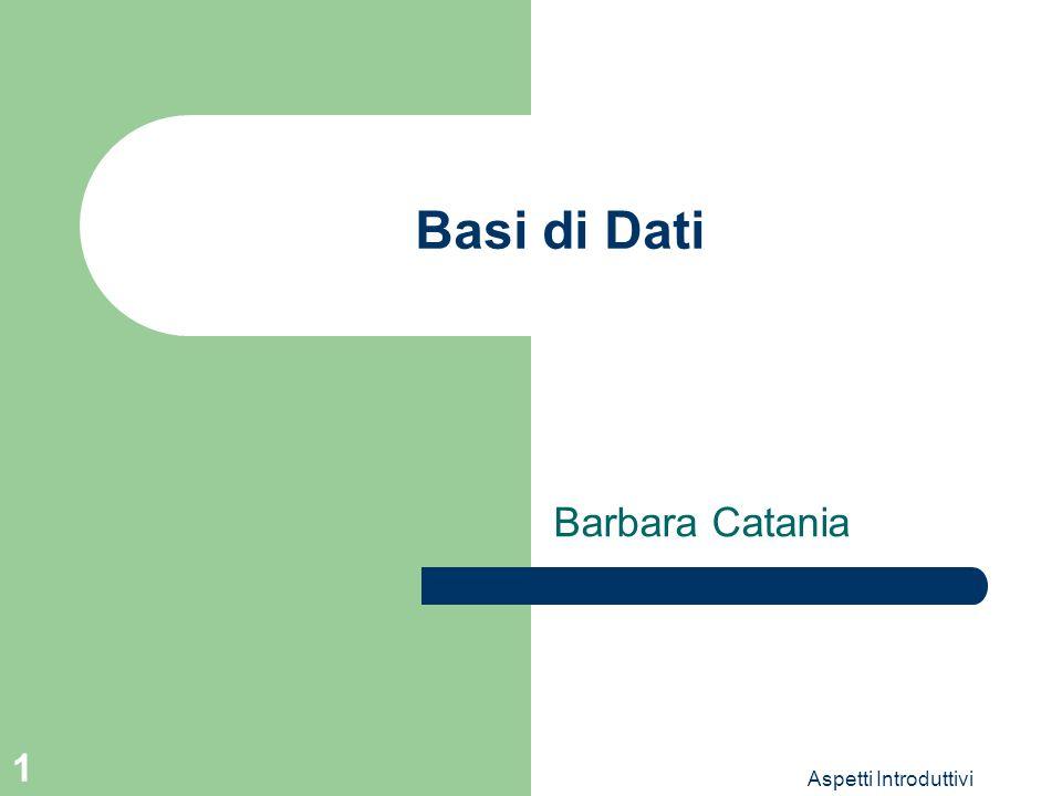 Aspetti Introduttivi 1 Basi di Dati Barbara Catania
