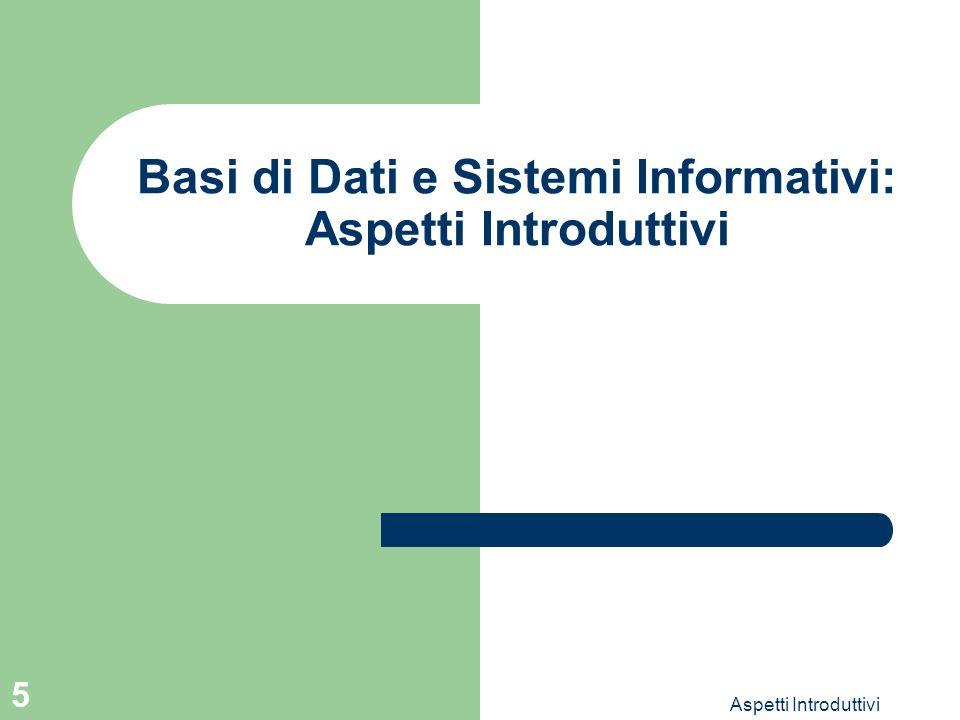 Aspetti Introduttivi 5 Basi di Dati e Sistemi Informativi: Aspetti Introduttivi