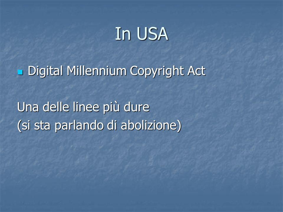 In USA Digital Millennium Copyright Act Digital Millennium Copyright Act Una delle linee più dure (si sta parlando di abolizione)