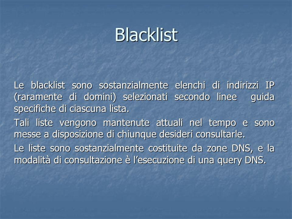 Blacklist Le blacklist sono sostanzialmente elenchi di indirizzi IP (raramente di domini) selezionati secondo linee guida specifiche di ciascuna lista.