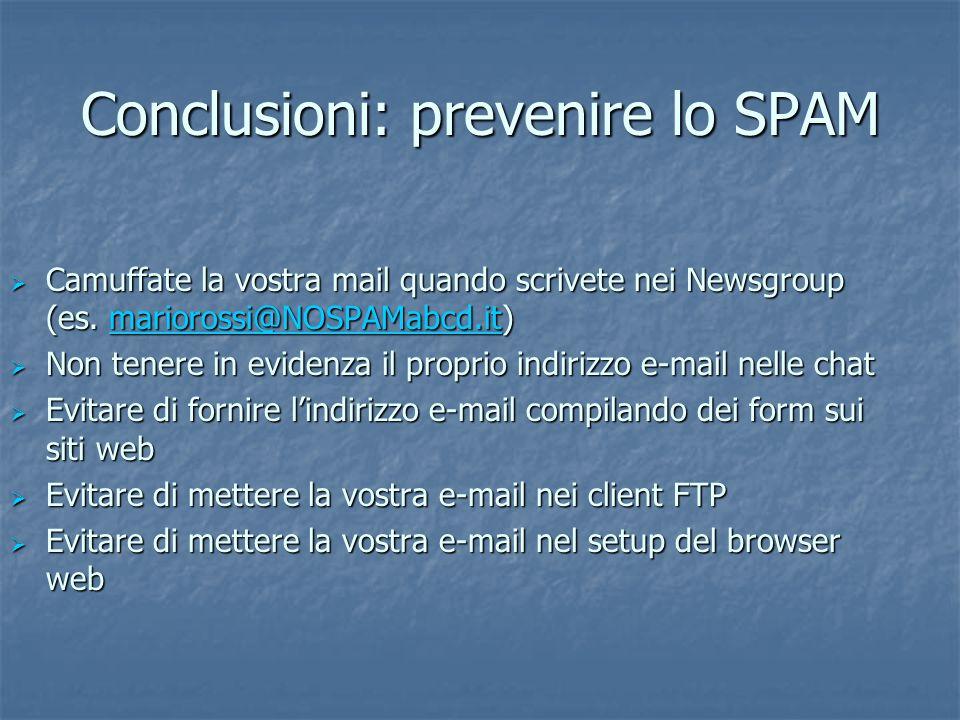 Conclusioni: prevenire lo SPAM Camuffate la vostra mail quando scrivete nei Newsgroup (es. mariorossi@NOSPAMabcd.it) Camuffate la vostra mail quando s