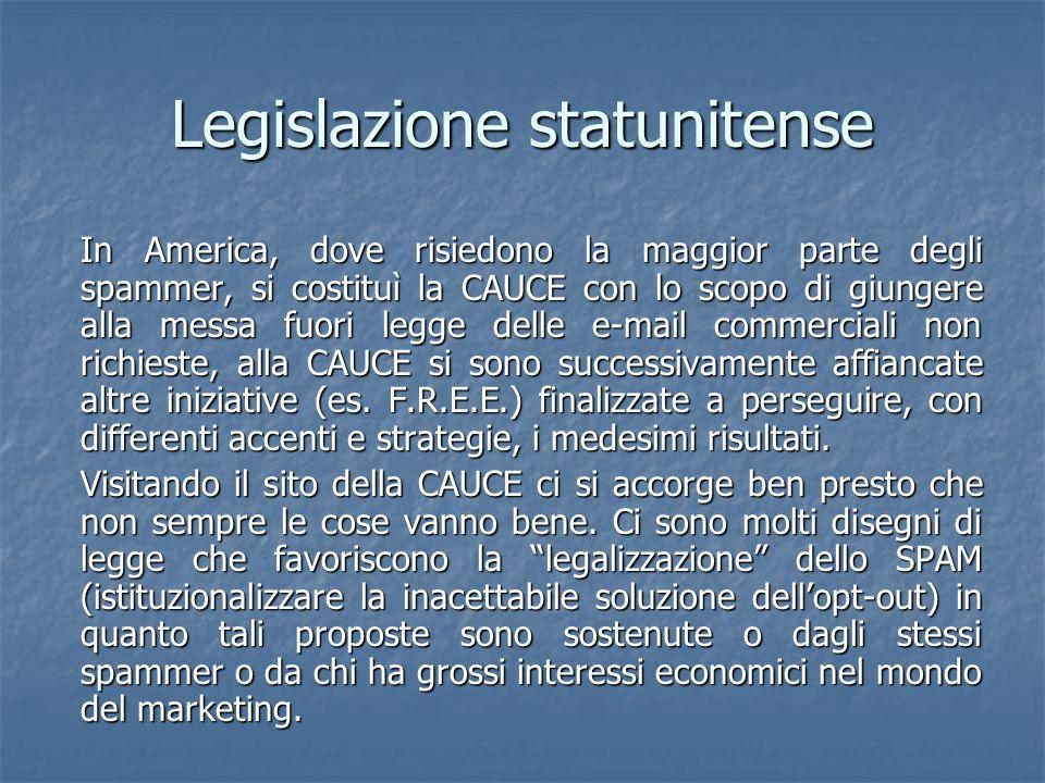 Legislazione statunitense In America, dove risiedono la maggior parte degli spammer, si costituì la CAUCE con lo scopo di giungere alla messa fuori le